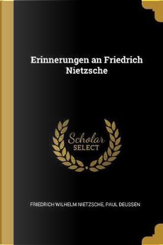 Erinnerungen an Friedrich Nietzsche by Friedrich Wilhelm Nietzsche