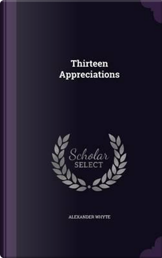 Thirteen Appreciations by Alexander Whyte
