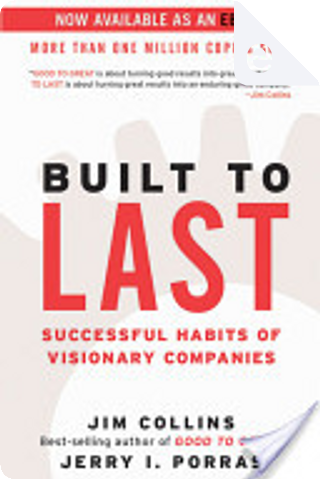 Built to Last by Jerry I. Porras, Jim Collins