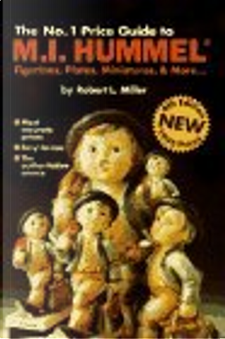 The No. 1 Guide to M. I. Hummell Figureines, Plates, More by Robert L. Miller