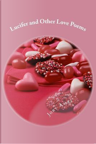 Lucifer and Other Love Poems by Jory Ames