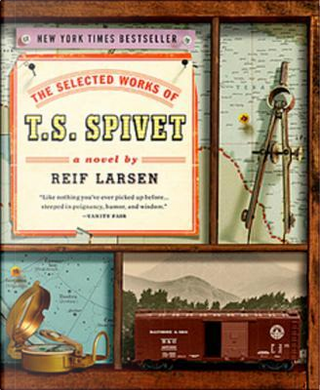 The Selected Works of T S Spivet by Reif Larsen
