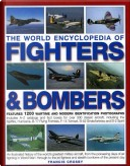 The World Encyclopedia of Fighters and Bombers by Francis Crosby