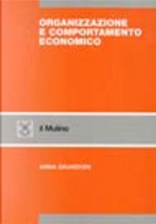 Organizzazione e comportamento economico by Anna Grandori
