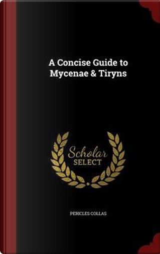 A Concise Guide to Mycenae & Tiryns by Pericles Collas
