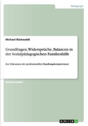 Grundfragen, Widersprüche, Balancen in der Sozialpädagogischen Familienhilfe by Michael Rückwaldt