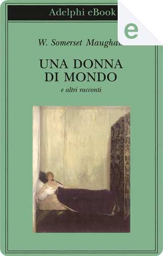 Una donna di mondo e altri racconti by S. Sollai, William Somerset Maugham