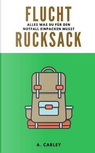 Fluchtrucksack by A. Carley