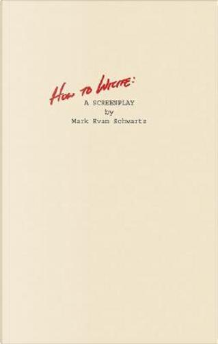How To Write by Mark Evan Schwartz
