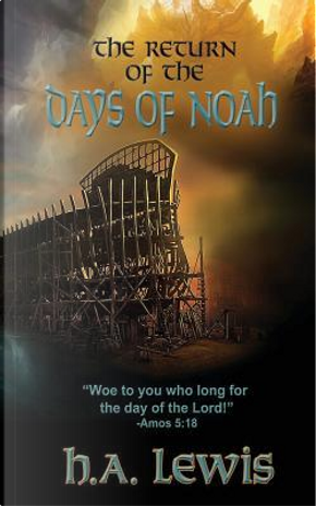 The Return of the Days of Noah by H. A. Lewis