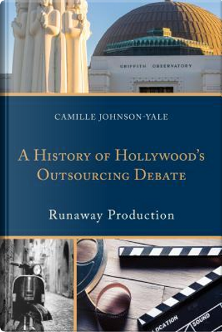 A History of Hollywood's Outsourcing Debate by Camille Johnson-yale