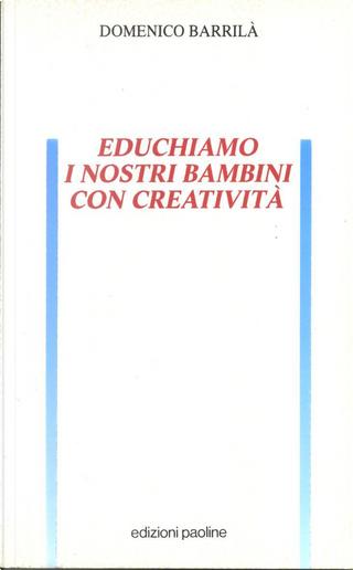 Educhiamo i nostri bambini con creatività by Domenico Barrilà
