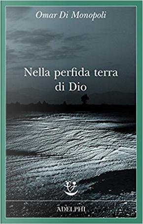 Nella perfida terra di Dio by Omar Di Monopoli