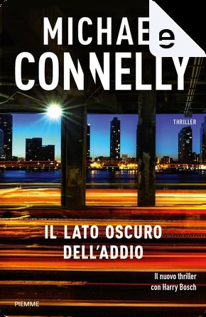 Il lato oscuro dell'addio by Michael Connelly