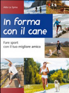 In forma con il cane by Aldo La Spina