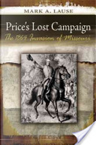 Price's Lost Campaign by Mark A. Lause