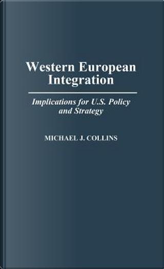 Western European Integration by Michael J. Collins