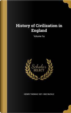 HIST OF CIVILIZATION IN ENGLAN by Henry Thomas 1821-1862 Buckle