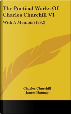 The Poetical Works of Charles Churchill V1 by Charles Churchill