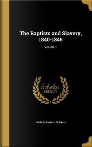 BAPTISTS & SLAVERY 1840-1845 V by Mary Burnham Putnam