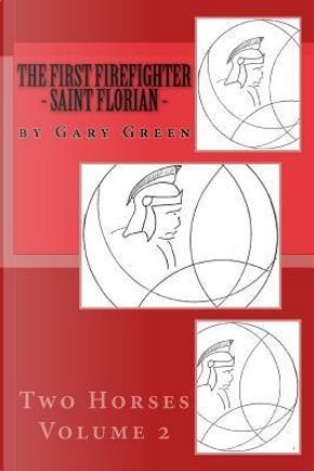 The First Firefighter - Saint Florian by Gary Twohorse Green