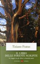 Il libro delle foreste scolpite. In viaggio tra gli alberi a duemila metri by Tiziano Fratus