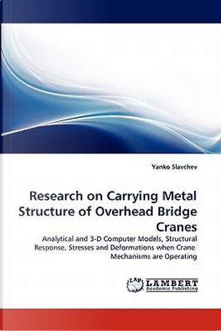 Research on Carrying Metal Structure of Overhead Bridge Cranes by Yanko Slavchev