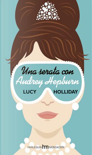 Una serata con Audrey Hepburn by Lucy Holliday