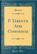 P. Terentii Afri Comoediae (Classic Reprint) by Terence Terence