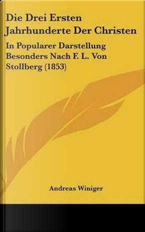 Die Drei Ersten Jahrhunderte Der Christen by Andreas Winiger