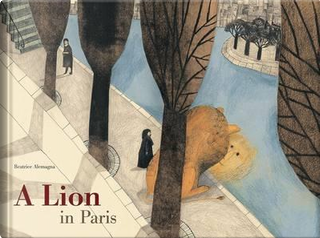 A Lion in Paris by Beatrice Alemagna