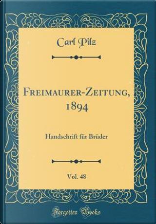 Freimaurer-Zeitung, 1894, Vol. 48 by Carl Pilz