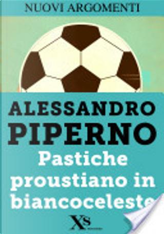 Pastiche proustiano in biancoceleste (XS Mondadori) by Alessandro Piperno