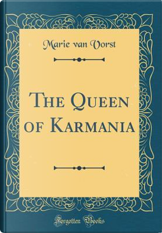 The Queen of Karmania (Classic Reprint) by Marie Van Vorst