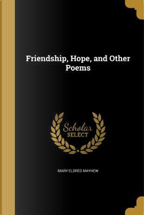 FRIENDSHIP HOPE & OTHER POEMS by Mary Eldred Mayhew