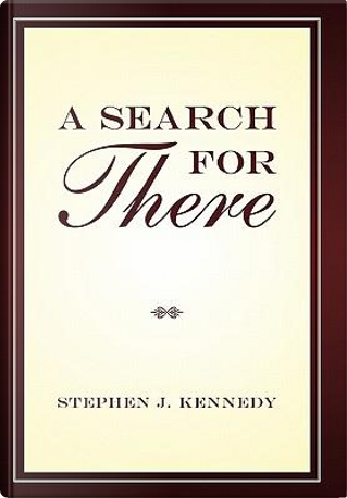 A Search for There by Stephen J. Kennedy