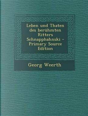 Leben Und Thaten Des Beruhmten Ritters Schnapphahnski - Primary Source Edition by Georg Weerth
