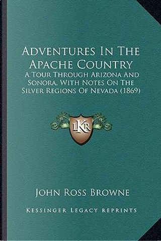Adventures in the Apache Country by John Ross Browne