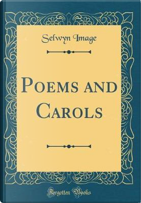 Poems and Carols (Classic Reprint) by Selwyn Image