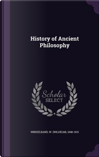 History of Ancient Philosophy by Wilhelm Windelband