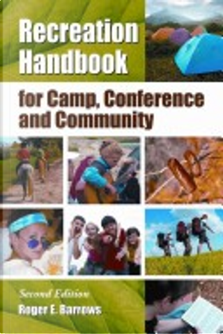 Recreation Handbook for Camp, Conference and Community by Roger E. Barrows