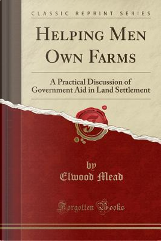 Helping Men Own Farms by Elwood Mead