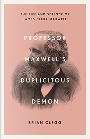 Professor Maxwell's Duplicitous Demon by Brian Clegg