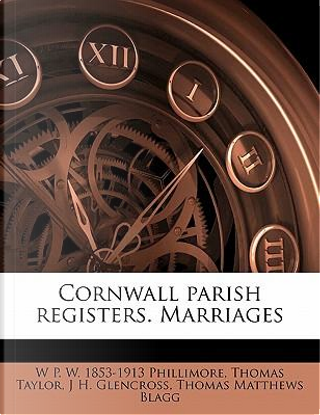 Cornwall Parish Registers. Marriages by W. P. W. 1853 Phillimore