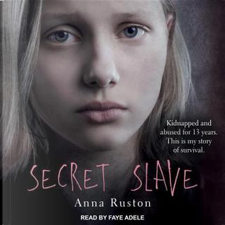 Secret Slave by Anna Ruston