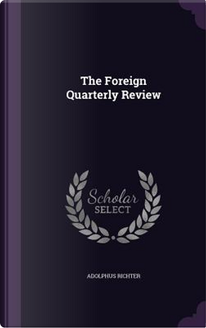 The Foreign Quarterly Review by Adolphus Richter