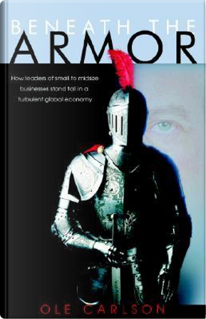 Beneath The Armor by Ole Carlson