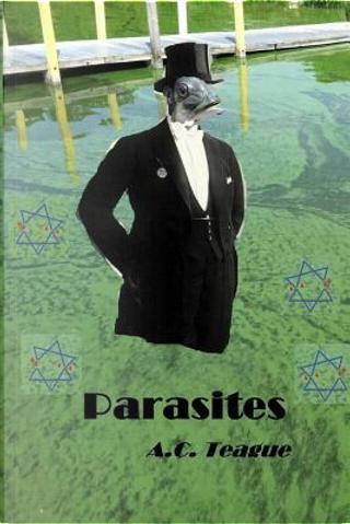 Parasites by A. C. Teague