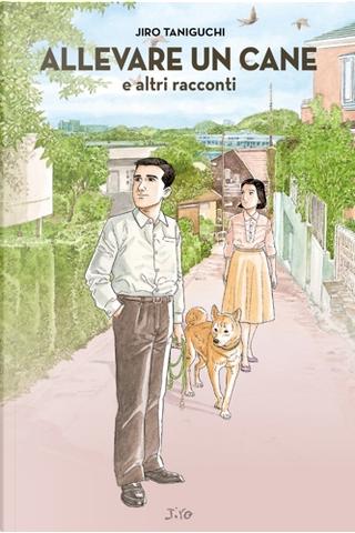 Allevare un cane e altri racconti by Jiro Taniguchi