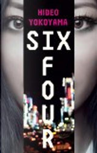 Six Four by Hideo Yokoyama